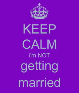 keep-calm-i-m-not-getting-married-1