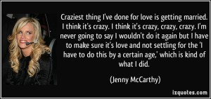 quote-craziest-thing-i-ve-done-for-love-is-getting-married-i-think-it-s-crazy-i-think-it-s-crazy-jenny-mccarthy-122644