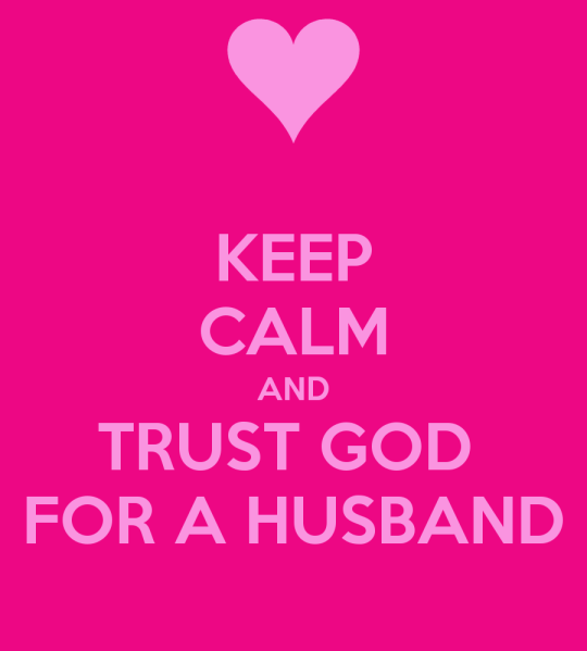 keep-calm-and-trust-god-for-a-husband.png